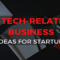 top-technological-small-businesses-ideas-for-startups